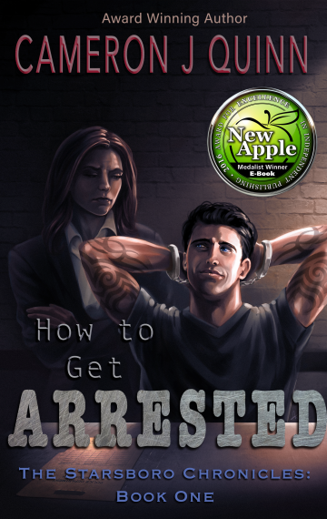 How to Get Arrested by Cameron J Quinn. The Starsboro Chronicles Book 1